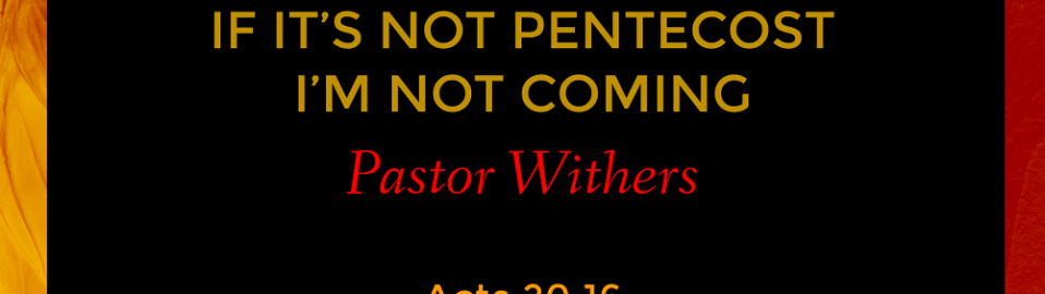 If It's Not Pentecost, I'm Not Coming